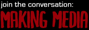 Join the Conversation: Making Media