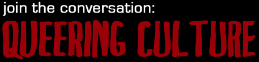 Join the conversation: queering culture